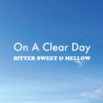 気持ちよく晴れた休日に聴きたくなるメロウな15曲。BITTER SWEET & MELLOW : On A Clear Day【プレイリスト】