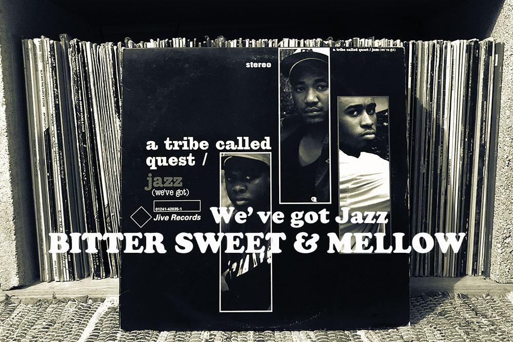 メロウなジャズをサンプリングした90年代NYヒップホップ・クラシックスとその元ネタ15曲+15曲。BITTER SWEET & MELLOW : We've got Jazz【プレイリスト】